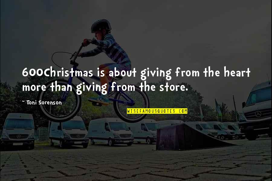 Christmas Giving Quotes By Toni Sorenson: 600Christmas is about giving from the heart more