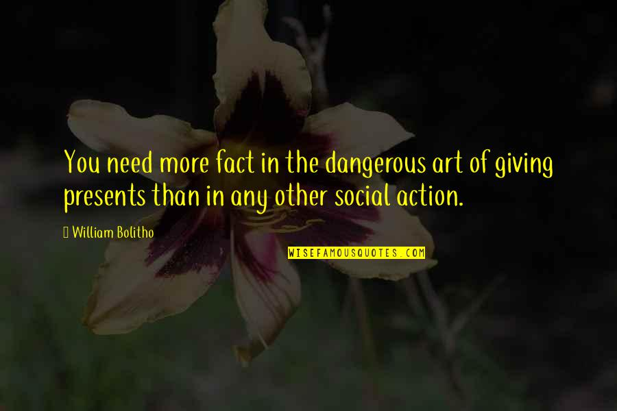 Christmas Giving Quotes By William Bolitho: You need more fact in the dangerous art