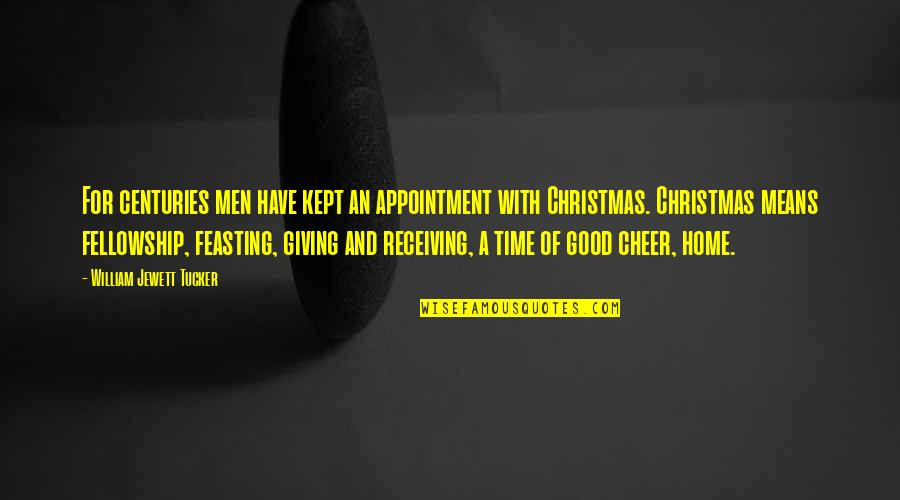 Christmas Giving Quotes By William Jewett Tucker: For centuries men have kept an appointment with