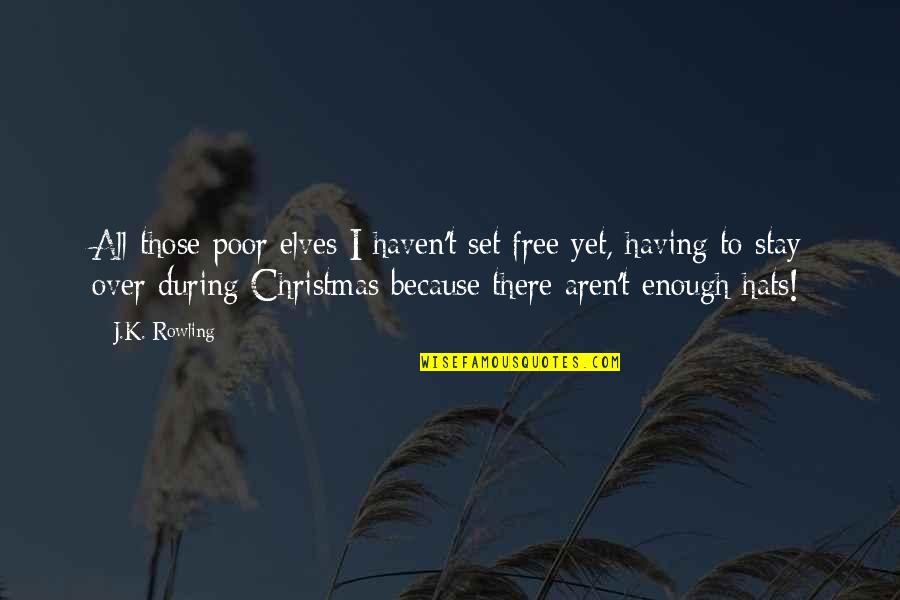 Christmas Harry Potter Quotes By J.K. Rowling: All those poor elves I haven't set free