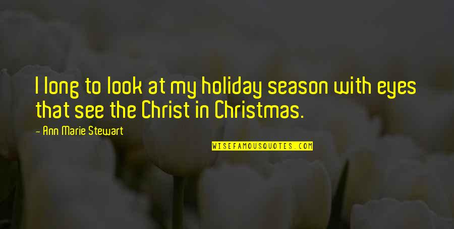 Christmas Holiday Season Quotes By Ann Marie Stewart: I long to look at my holiday season