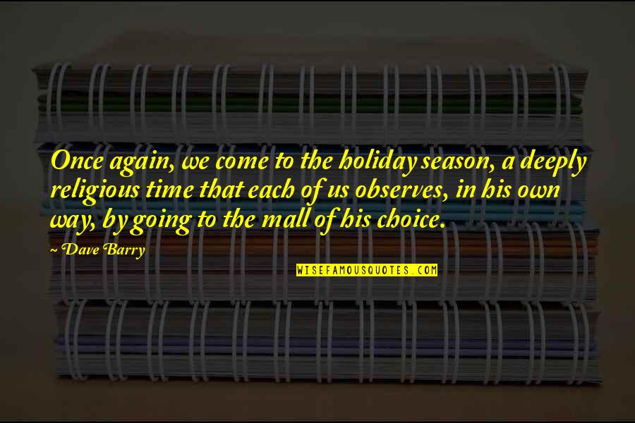 Christmas Holiday Season Quotes By Dave Barry: Once again, we come to the holiday season,
