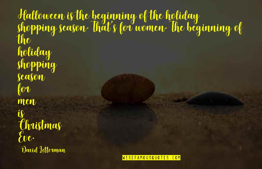 Christmas Holiday Season Quotes By David Letterman: Halloween is the beginning of the holiday shopping