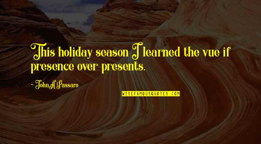 Christmas Holiday Season Quotes By JohnA Passaro: This holiday season I learned the vue if