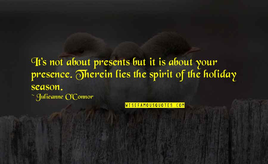 Christmas Holiday Season Quotes By Julieanne O'Connor: It's not about presents but it is about
