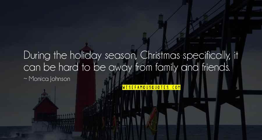 Christmas Holiday Season Quotes By Monica Johnson: During the holiday season, Christmas specifically, it can