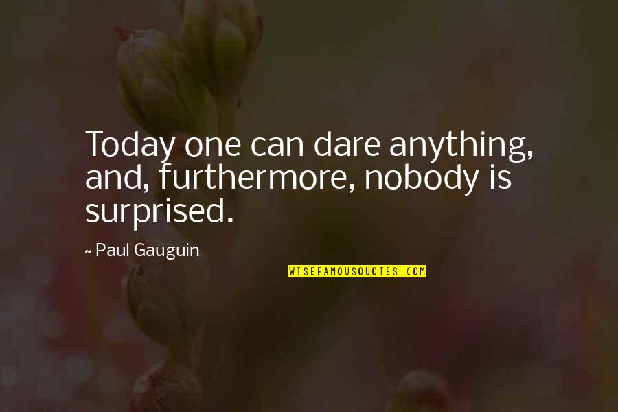 Christmas Party Invite Quotes By Paul Gauguin: Today one can dare anything, and, furthermore, nobody