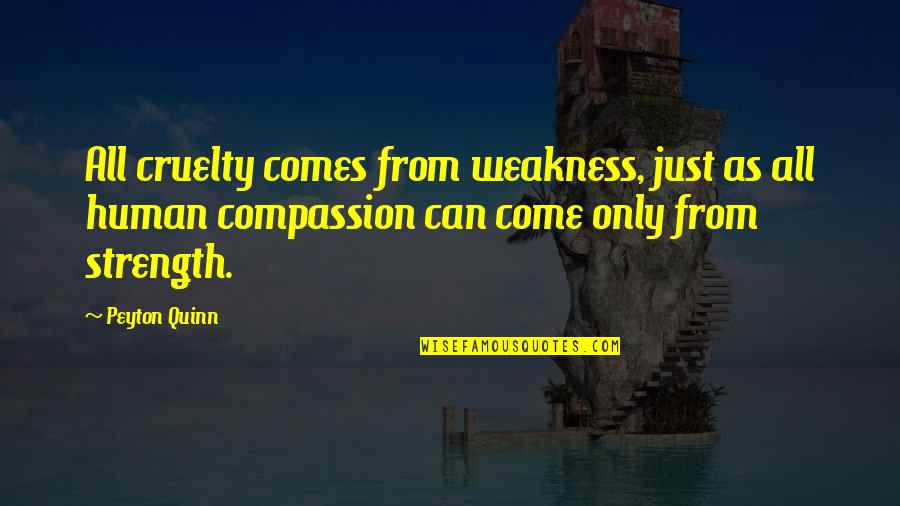 Christmas Party Invites Quotes By Peyton Quinn: All cruelty comes from weakness, just as all