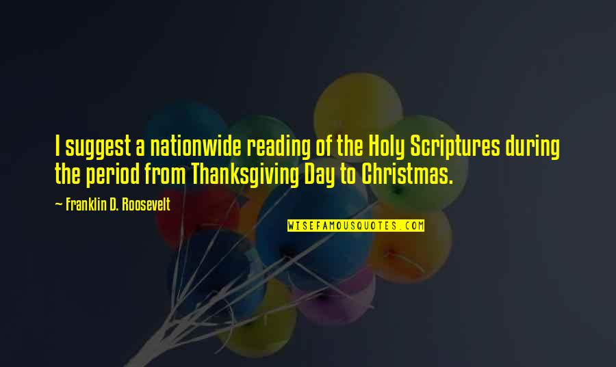 Christmas Reading Quotes By Franklin D. Roosevelt: I suggest a nationwide reading of the Holy