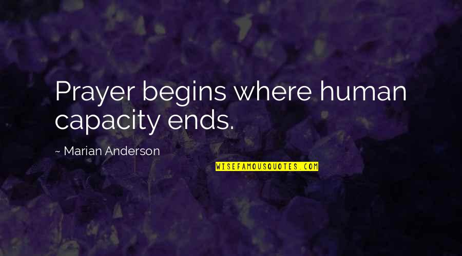 Christmas Reading Quotes By Marian Anderson: Prayer begins where human capacity ends.
