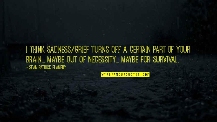 Christmas Reading Quotes By Sean Patrick Flanery: I think sadness/grief turns off a certain part