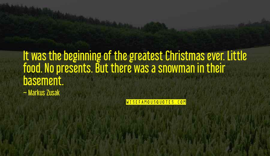 Christmas Snowmen Quotes By Markus Zusak: It was the beginning of the greatest Christmas