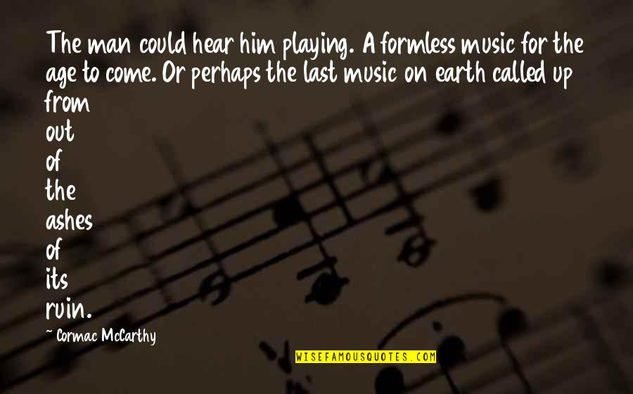 Christmas Song And Movie Quotes By Cormac McCarthy: The man could hear him playing. A formless