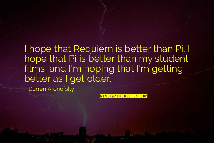 Christmas Song And Movie Quotes By Darren Aronofsky: I hope that Requiem is better than Pi.