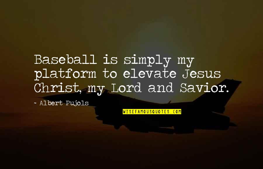Christmas Story 1983 Quotes By Albert Pujols: Baseball is simply my platform to elevate Jesus