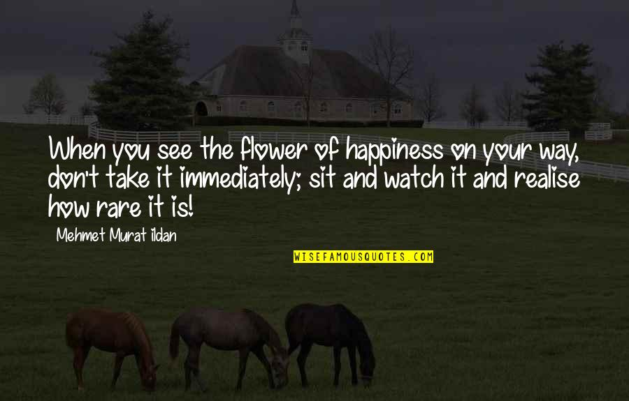 Christmas Story 1983 Quotes By Mehmet Murat Ildan: When you see the flower of happiness on
