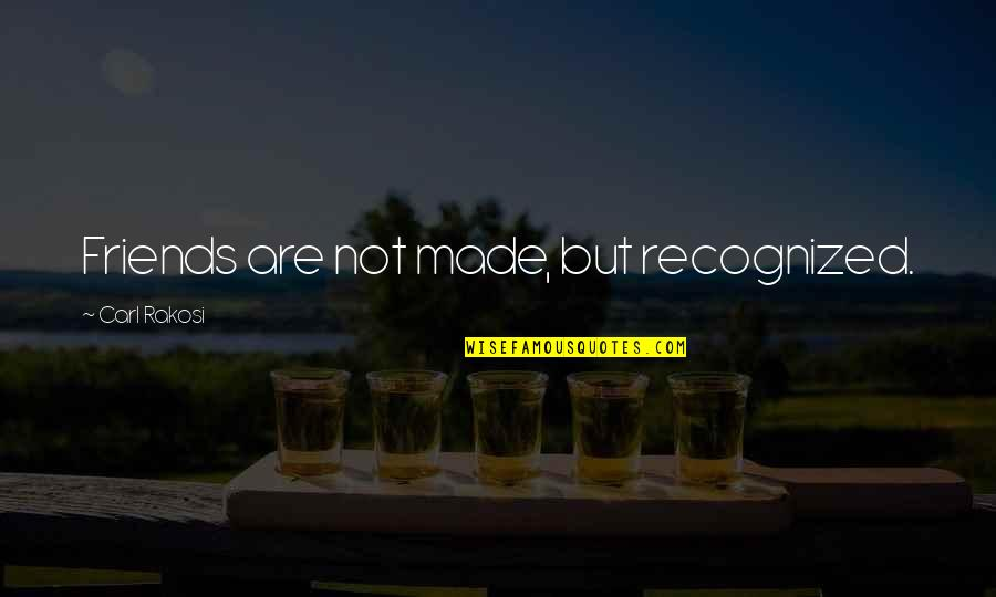 Christmas Time Stress Quotes By Carl Rakosi: Friends are not made, but recognized.
