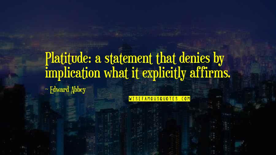 Christmas Time Stress Quotes By Edward Abbey: Platitude: a statement that denies by implication what