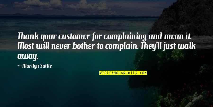 Christmas Time Stress Quotes By Marilyn Suttle: Thank your customer for complaining and mean it.