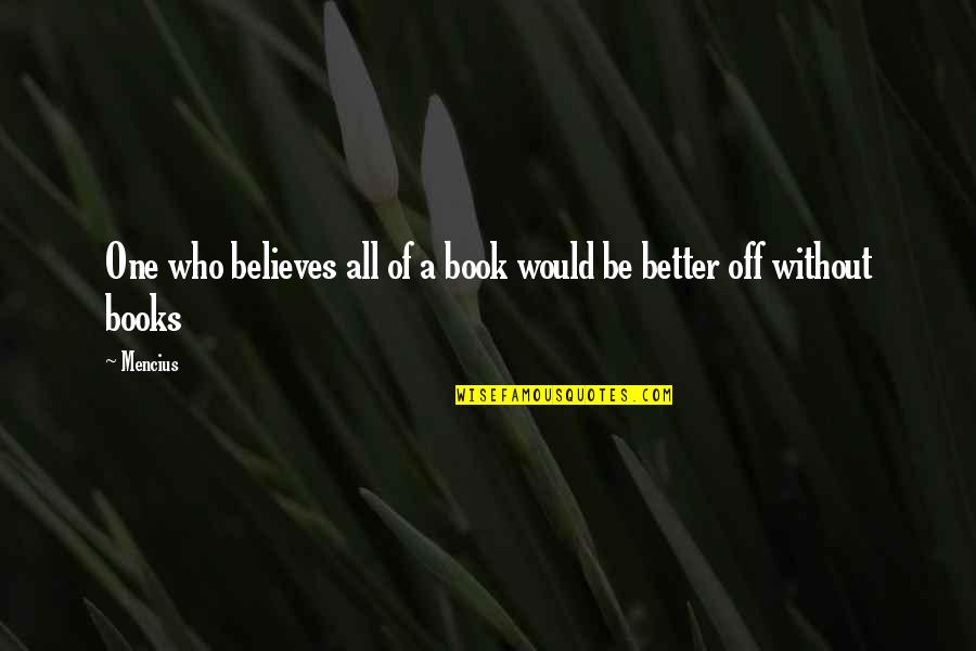 Christmas Time Stress Quotes By Mencius: One who believes all of a book would