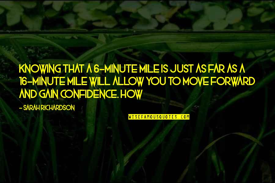 Christmas Time Stress Quotes By Sarah Richardson: Knowing that a 6-minute mile is just as