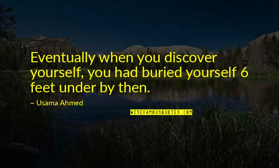 Christmas Time Stress Quotes By Usama Ahmed: Eventually when you discover yourself, you had buried