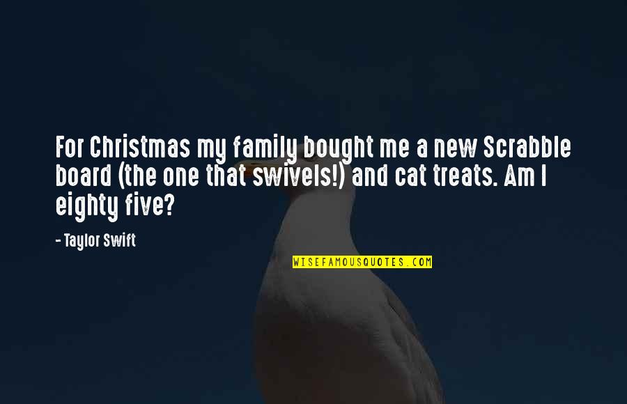 Christmas Treats Quotes By Taylor Swift: For Christmas my family bought me a new