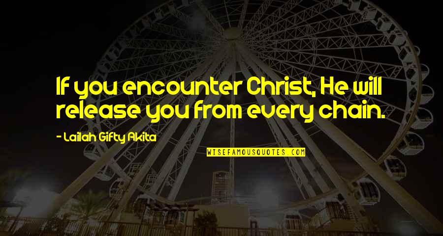 Christmas Vacation Sled Scene Quotes By Lailah Gifty Akita: If you encounter Christ, He will release you