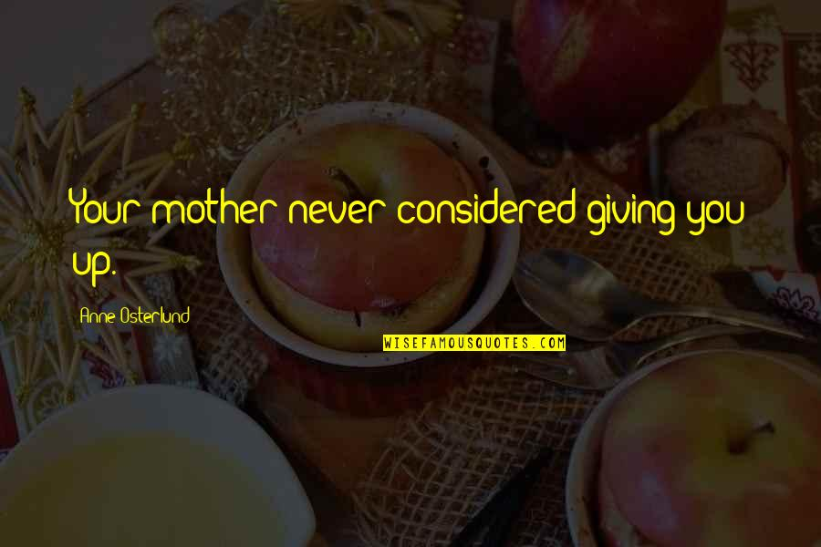 Christmas Wishes Quotes By Anne Osterlund: Your mother never considered giving you up.