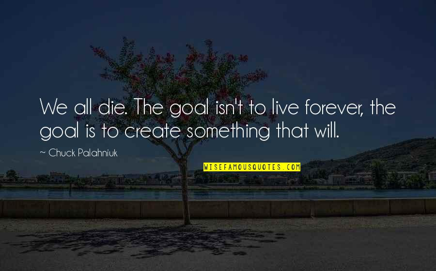 Christmas Wishes Quotes By Chuck Palahniuk: We all die. The goal isn't to live