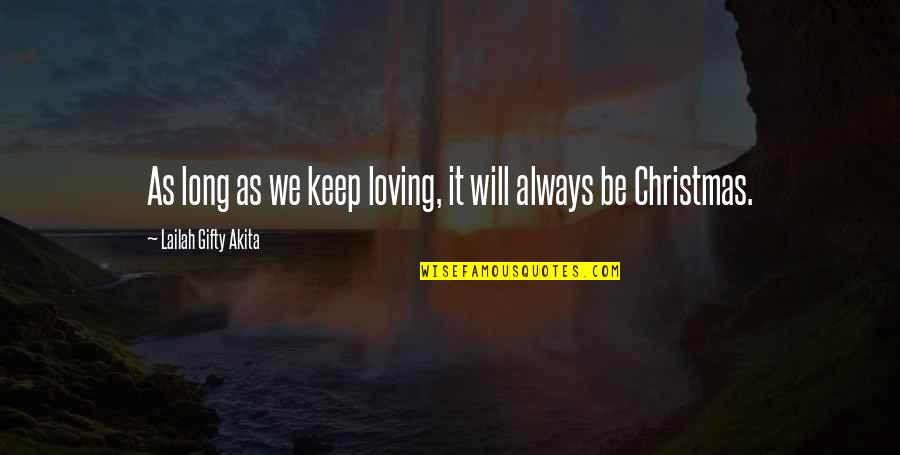 Christmas Wishes Quotes By Lailah Gifty Akita: As long as we keep loving, it will