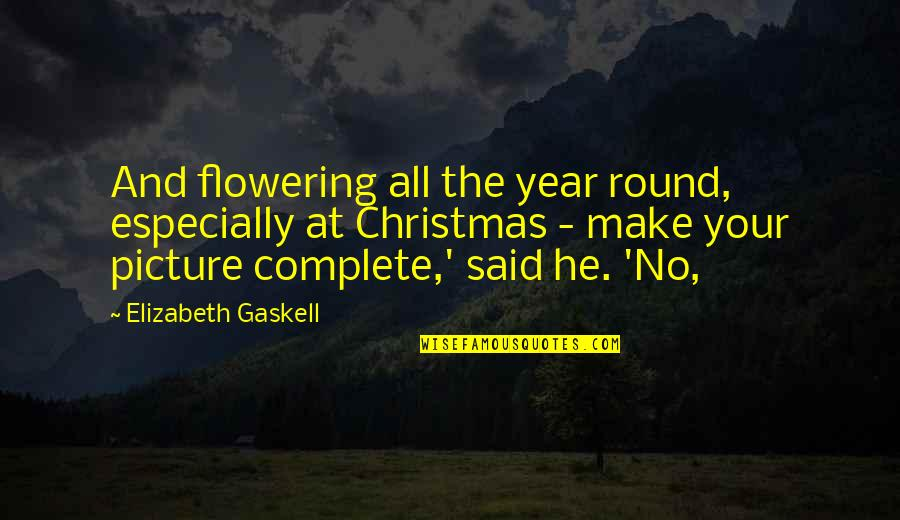 Christmas Year Round Quotes By Elizabeth Gaskell: And flowering all the year round, especially at