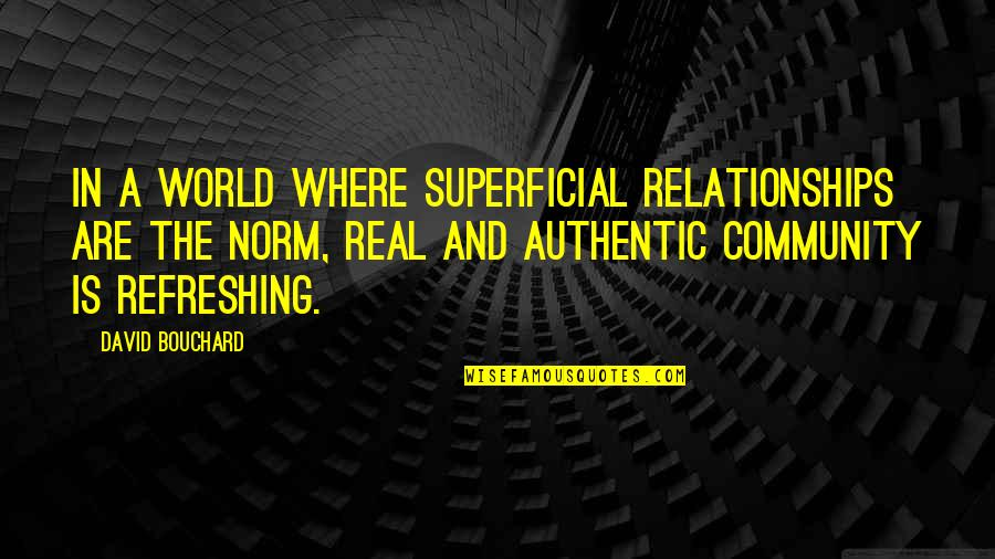 Christofer Drew Lyric Quotes By David Bouchard: In a world where superficial relationships are the