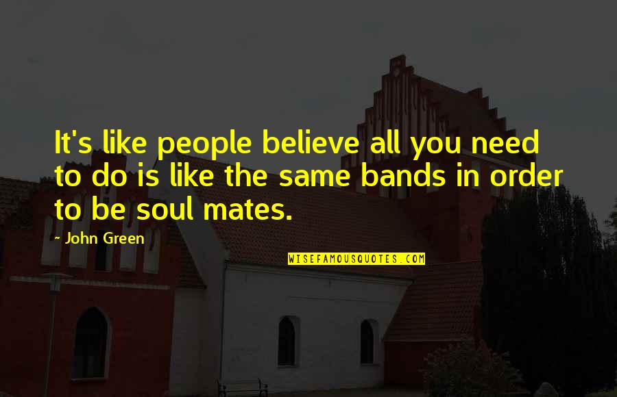 Christofer Drew Lyric Quotes By John Green: It's like people believe all you need to