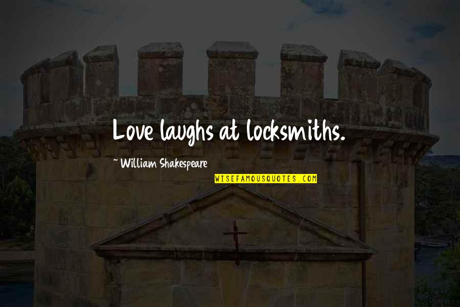 Christofer Drew Lyric Quotes By William Shakespeare: Love laughs at locksmiths.