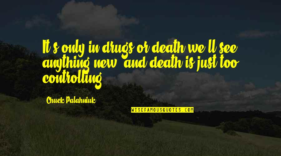Christoph Blumhardt Quotes By Chuck Palahniuk: It's only in drugs or death we'll see