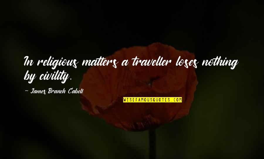 Christoph Blumhardt Quotes By James Branch Cabell: In religious matters a traveller loses nothing by
