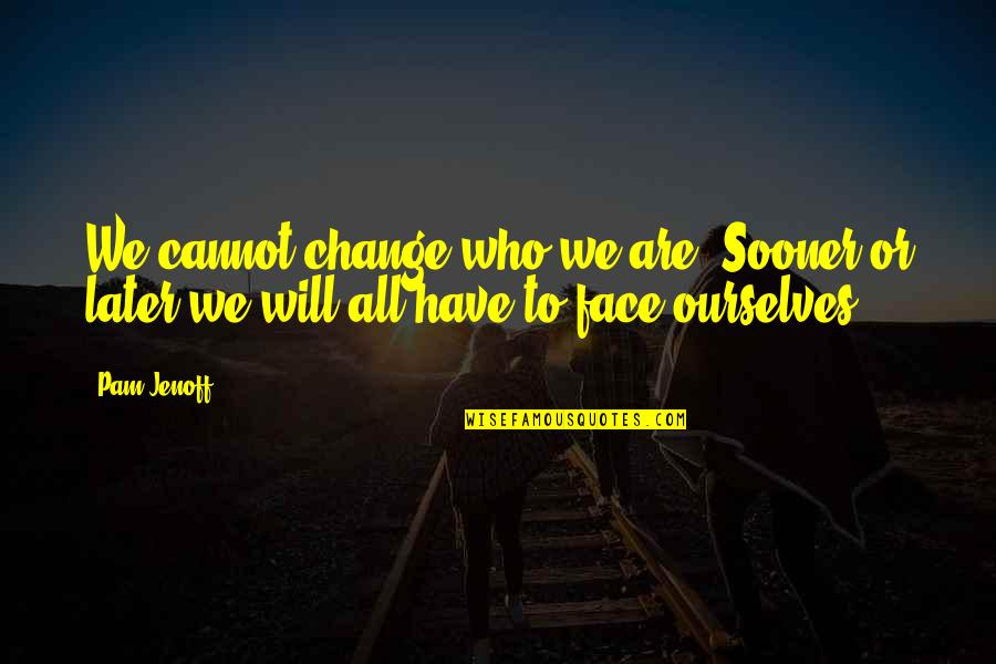 Christoph Blumhardt Quotes By Pam Jenoff: We cannot change who we are. Sooner or