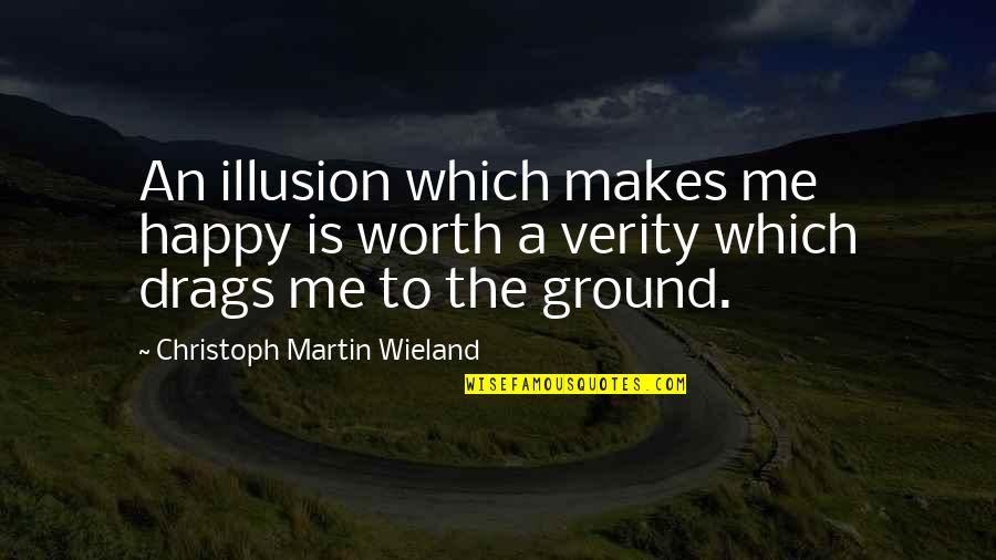 Christoph Martin Wieland Quotes By Christoph Martin Wieland: An illusion which makes me happy is worth