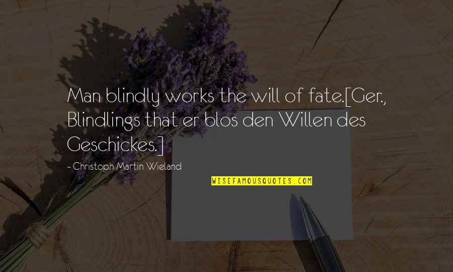 Christoph Martin Wieland Quotes By Christoph Martin Wieland: Man blindly works the will of fate.[Ger., Blindlings