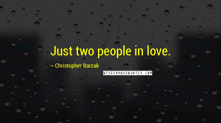 Christopher Barzak quotes: Just two people in love.