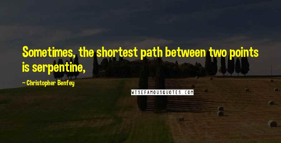 Christopher Benfey quotes: Sometimes, the shortest path between two points is serpentine,