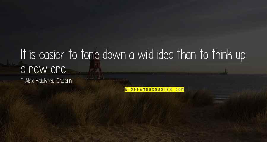 Christopher Browne Quotes By Alex Faickney Osborn: It is easier to tone down a wild