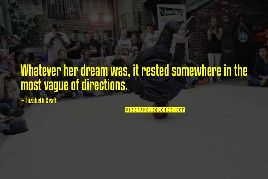 Christopher Browne Quotes By Elizabeth Craft: Whatever her dream was, it rested somewhere in