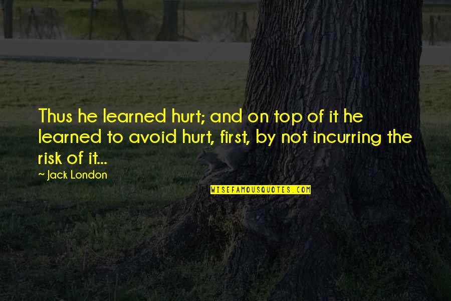 Christopher Browne Quotes By Jack London: Thus he learned hurt; and on top of