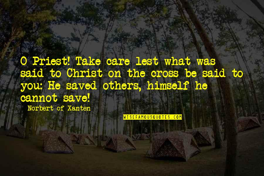 Christopher Browne Quotes By Norbert Of Xanten: O Priest! Take care lest what was said