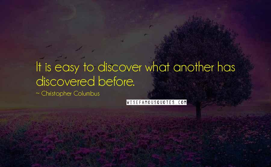 Christopher Columbus quotes: It is easy to discover what another has discovered before.