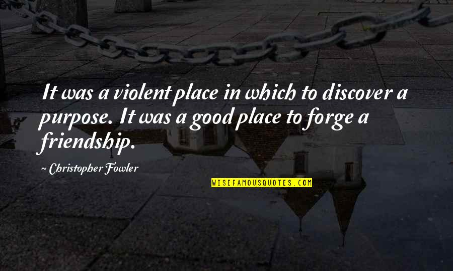 Christopher Fowler Quotes By Christopher Fowler: It was a violent place in which to