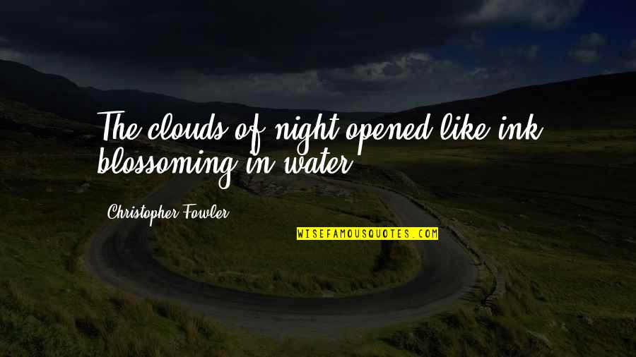 Christopher Fowler Quotes By Christopher Fowler: The clouds of night opened like ink blossoming