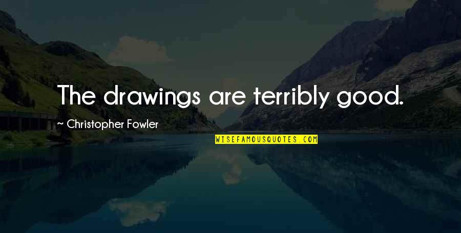 Christopher Fowler Quotes By Christopher Fowler: The drawings are terribly good.